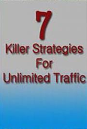7 Killer Strategies for Unlimited Traffic