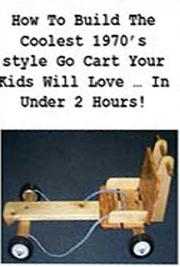 How to Build the Coolest 1970's Style go Cart Your Kids Will Love in Under 2 Hours