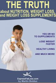 The Truth About Nutrition, Weight Loss and Weight Loss Supplements