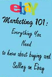 Ebay Marketing 101: Everything You Need to Know About Buying and Selling on Ebay