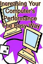 Increasing Your Computer's Performance the Easy Way