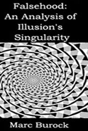 Falsehood: An Analysis of Illusion's Singularity