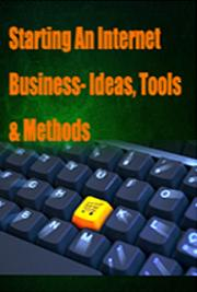 Starting An Internet Business: Ideas, Tools, & Methods