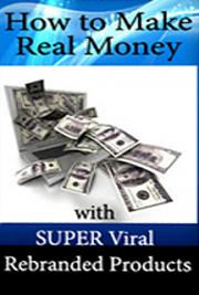 How to Make Real Money with Super Viral Rebranded Products