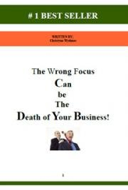 The Wrong Focus can be the Death of Your Business!