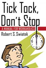 Tick Tock, Don't Stop - A Manual for Workaholics