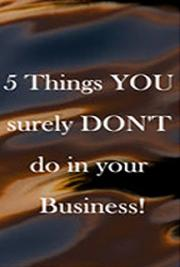 5 Things You Surely Don't Do in Your Business!
