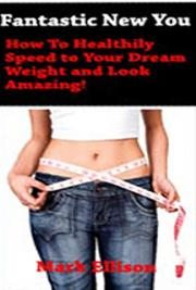Fantastic New You! An Introductory Guide to Achieving an Astonishing Transformation in Your Weight and Appearance cover
