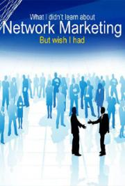 What I Didn't Learn About Network Marketing But Wish I Had