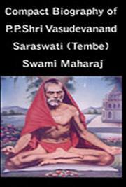 Compact Biography of P.P.Shri Vasudevanand Saraswati (Tembe) Swami Maharaj