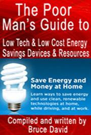 Poor Man's Guide to Low-Tech: Low Cost Energy - Saving Devices & Resources