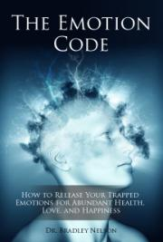 The Emotion Code (How to Release Your Trapped Emotions for Abundant Health, Love, and Happiness) cover