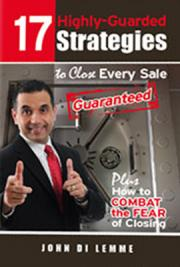 17 Highly-Guarded Strategies to Close (Open) Every Sale Guaranteed Plus How to Combat the Fear of Closing