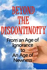 Beyond the Discontinuity: From an Age of Ignorance to an Age of Newness