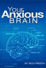 Your Anxious Brain: Freedom From Anxiety and Panic Attacks