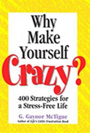 Why Make Yourself Crazy?: 400 Strategies for a Stress-Free Life
