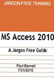 Microsoft Access 2010 - A Jargon Free Guide