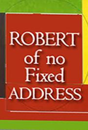 Robert - of no Fixed Address