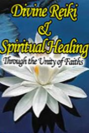 Divine Reiki and Spiritual Healing Through the Unity of Faiths