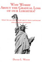 Why Worry About the Gradual Loss of Our Liberties