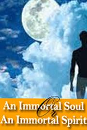 An Immortal Soul or an  Immortal Spirit - are  Both Immortal?