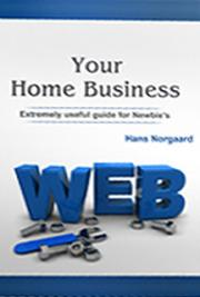 Your Home Business (Extremely Useful Guide for Newbies) cover