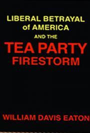 Liberal Betrayal of America and the Tea Party Firestorm
