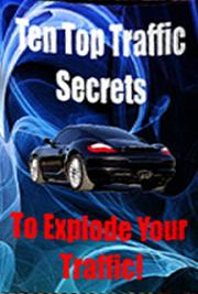 Ten Top Traffic Secrets to Explode Your Traffic!
