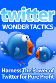 Twitter Wonder Tactics: Harness the Power of Twitter for Pure Profit cover