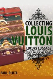Collecting Louis Vuitton Luxury Luggage