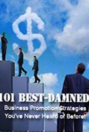 101 Best-Damned Business Promotion Strategies You've Never Heard of Before!