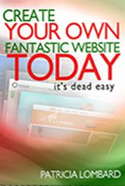 Create Your Own Fantastic Website Today –  It's Dead Easy !
