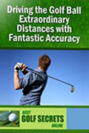 Driving the Golf Ball Extraordinary Distances with Fantastic Accuracy cover
