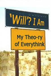 Will? I Am! : my Theo-ry of Everythink cover