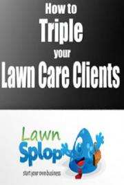 How to Triple Your Lawn Care Business