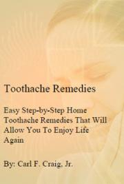 Toothache Remedies- Easy Home Toothache Remedies That Will Allow You to Enjoy Life Again
