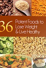 36 Potent Foods to Lose Weight & Live Healthy