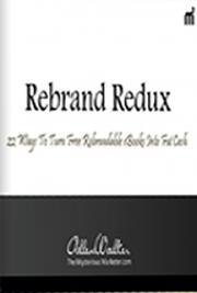 Rebrand Redux: 22 Insane Ways to Generate Autopilot Income With Rebrandable eBooks