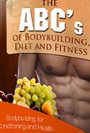 The Untold Secrets and Advices on Bodybuilding, Diets and Fitness
