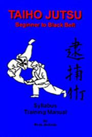 Taiho Jutsu - Beginner to Black Belt