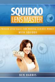 Squidoo Lens Master: Proven Strategies for Making Serious Money with Squidoo