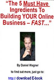 The 5 Must Have Ingredients to Building Your Online Business - Fast