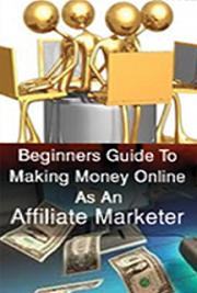 Beginners Guide to Making Money Online as an Affiliate Marketer