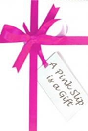 A Pink Slip is a Gift: How Losing a Job Could be the Best Thing That Could Happen to You cover