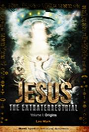 Jesus The Extraterrestrial Trilogy (Vol. I - Origins)