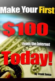 Make Your First $100 from the Internet Today cover