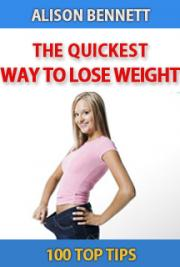 The Quickest Way to Lose Weight: 100 Top Tips