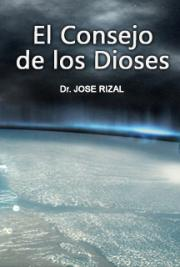 el consejo de los dioses by jose rizal When i first heard about fadul's translation of dr jose rizal's el consejo de los dioses, i thought that he could have been superfluous in the light of the many english versions of the philippine national hero's prize-winning play.