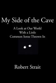 My Side of the Cave -  A Look at Our World With a Little Common Sense Thrown In