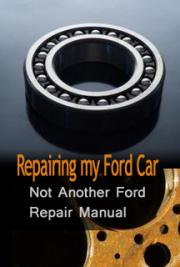 Repairing my Ford Car - Not Another Ford Repair Manual cover